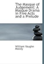 The Masque of Judgement: A Masque Drama in Five Acts and a Prelude