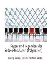 Sagen Und Legenden Der Sudsee-Insulaner (Polynesien) af Hedwig Danzel, Theodor Wilhelm Danzel