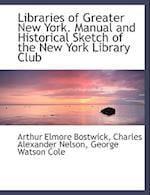 Libraries of Greater New York. Manual and Historical Sketch of the New York Library Club af George Watson Cole, Charles Alexander Nelson, Arthur Elmore Bostwick