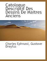 Catologue Descriptif Des Dessins de Maitres Anciens af Gustave Dreyfus, Charles Ephrussi
