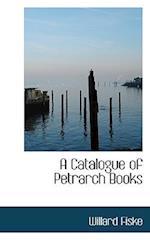 A Catalogue of Petrarch Books af Willard Fiske