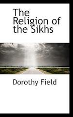 The Religion of the Sikhs af Dorothy Field