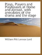 Plays, Players and Playhouses at Home and Abroad, with Anecdotes of the Drama and the Stage