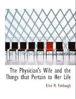 The Physician's Wife and the Things That Pertain to Her Life af Ellen M. Firebaugh