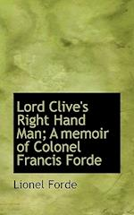 Lord Clive's Right Hand Man; A Memoir of Colonel Francis Forde af Lionel Forde