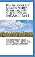 Key to Fraser and Squair's French Grammar, with Suggestions on the Use of Part I af Jean Edmond Mansion, William John Robertson, William Henry Fraser