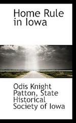 Home Rule in Iowa af Odis Knight Patton