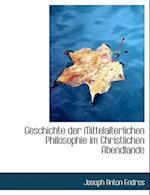 Geschichte Der Mittelalterlichen Philosophie Im Christlichen Abendlande af Joseph Anton Endres