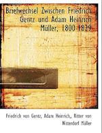 Briefwechsel Zwischen Friedrich Gentz Und Adam Heinrich M Ller, 1800-1829 af Ritter Von Nitterdorf Mller, Adam Heinrich, Friedrich Von Gentz