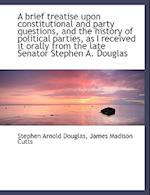A Brief Treatise Upon Constitutional and Party Questions, and the History of Political Parties, as I af Stephen Arnold Douglas, James Madison Cutts