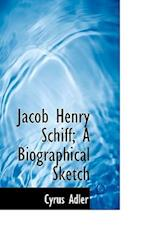 Jacob Henry Schiff; A Biographical Sketch af Cyrus Adler