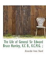 The Life of General Sir Edward Bruce Hamley, K.C B., K.C.M.G. ;