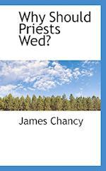 Why Should Priests Wed? af James Chancy