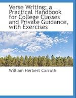 Verse Writing; A Practical Handbook for College Classes and Private Guidance, with Exercises af William Herbert Carruth