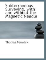 Subterraneous Surveying, with and Without the Magnetic Needle af Thomas Fenwick