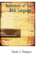 Rudiments of the Bhili Language af Charles S. Thompson