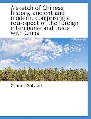 A Sketch of Chinese History, Ancient and Modern, Comprising a Retrospect of the Foreign Intercourse