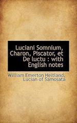 Luciani Somnium, Charon, Piscator, Et de Luctu af William Emerton Heitland, Lucian Of Samosata