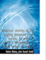 Historical Sketches of the Angling Literature of All Nations. to Which Is Added a Bibliography of En af John Russell Smith, Robert Blakey