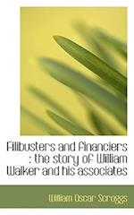 Filibusters and financiers : the story of William Walker and his associates