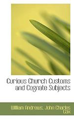 Curious Church Customs and Cognate Subjects af John Charles Cox, William Andrews