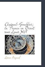 Choiseul-Gouffier; La France En Orient Sous Louis XVI af Leonce Pingaud