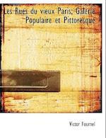 Les Rues Du Vieux Paris; Galerie Populaire Et Pittoresque af Victor Fournel
