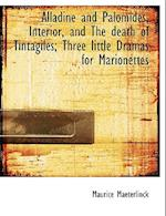 Alladine and Palomides, Interior, and the Death of Tintagiles; Three Little Dramas for Marionettes