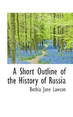 A Short Outline of the History of Russia af Bethia Jane Lawson