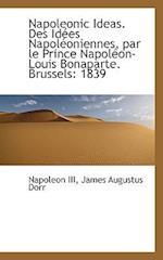 Napoleonic Ideas. Des Id Es Napol Oniennes, Par Le Prince Napol On-Louis Bonaparte. Brussels