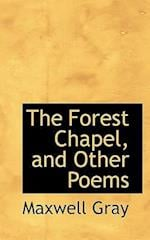 The Forest Chapel, and Other Poems af Maxwell Gray
