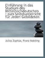 Einfuhrung in Das Studium Des Mittelhochdeutschen