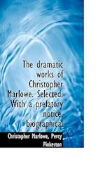 The Dramatic Works of Christopher Marlowe. Selected. with a Prefatory Notice, Biographical af Christopher Marlowe, Percy Pinkerton