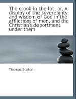 The Crook in the Lot, Or, a Display of the Sovereignty and Wisdom of God in the Afflictions of Men, af Thomas Boston