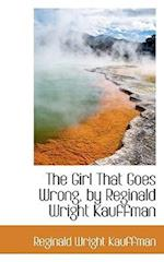 The Girl That Goes Wrong, by Reginald Wright Kauffman af Reginald Wright Kauffman