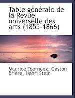 Table G N Rale de La Revue Universelle Des Arts (1855-1866) af Henri Stein, Maurice Tourneux, Gaston Brire