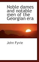 Noble Dames and Notable Men of the Georgian Era af John Fyvie
