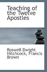 Teaching of the Twelve Apostles af Roswell Dwight Hitchcock, Francis Brown