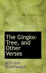 The Gingko-Tree, and Other Verses af William Blathwayt