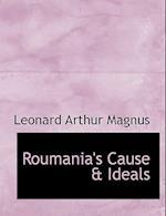Roumania's Cause & Ideals af Leonard Arthur Magnus