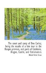 The court and camp of Don Carlos; being the results of a late tour in the Basque province, and parts