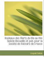 Rouleaux Des Morts Du Ixe Au Xve Sie Cle Recueillis Et Pub. Pour La Soci T de L'Histoire de France af Leopold Delisle