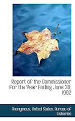 Report of the Commissioner for the Year Ending June 30, 1902 af Anonymous