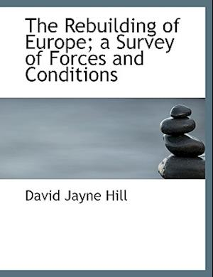 The Rebuilding of Europe; a Survey of Forces and Conditions