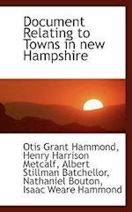 Document Relating to Towns in New Hampshire af Otis Grant Hammond, Henry Harrison Metcalf, Albert Stillman Batchellor