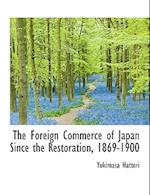 The Foreign Commerce of Japan Since the Restoration, 1869-1900 af Yukimasa Hattori