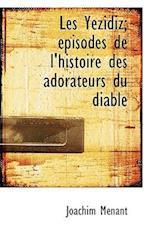Les Yezidiz; Episodes de L'Histoire Des Adorateurs Du Diable af Joachim Mnant, Joachim Menant