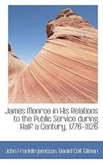 James Monroe in His Relations to the Public Service During Half a Century, 1776-1826 af Daniel Coit Gilman, John Franklin Jameson