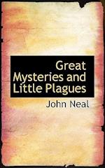 Great Mysteries and Little Plagues af John Neal