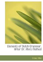 Elements of Dutch Grammar, After Dr. Ahn's Method af Franz Ahn